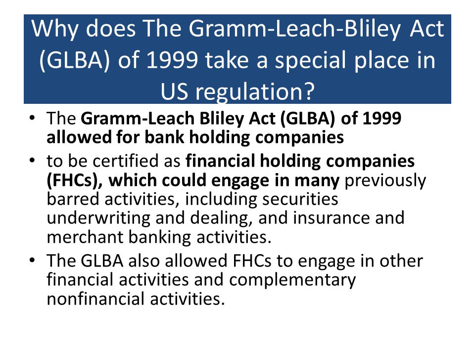 Why does The Gramm-Leach-Bliley Act (GLBA) of 1999 take a special place in US regulation