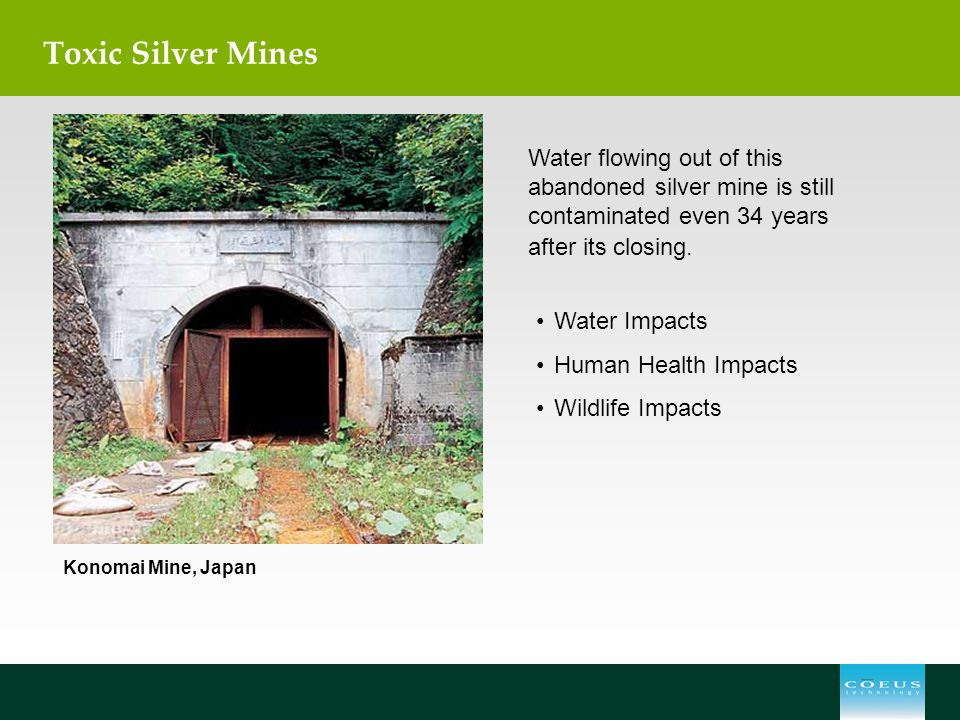 Toxic Silver Mines Water flowing out of this abandoned silver mine is still contaminated even 34 years after its closing.