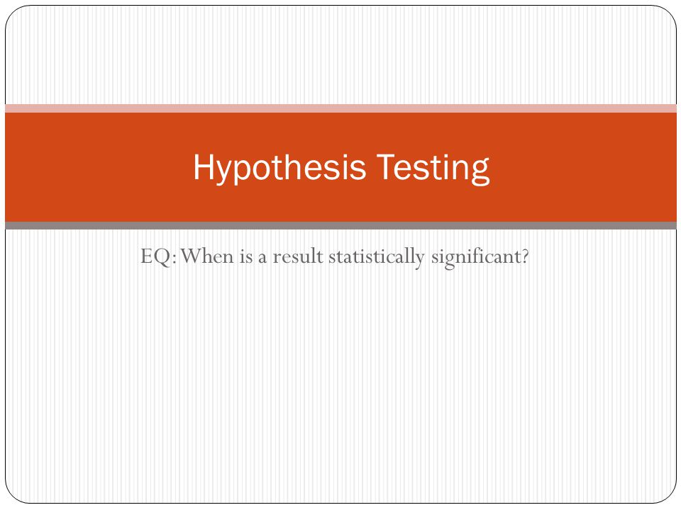 EQ: When is a result statistically significant