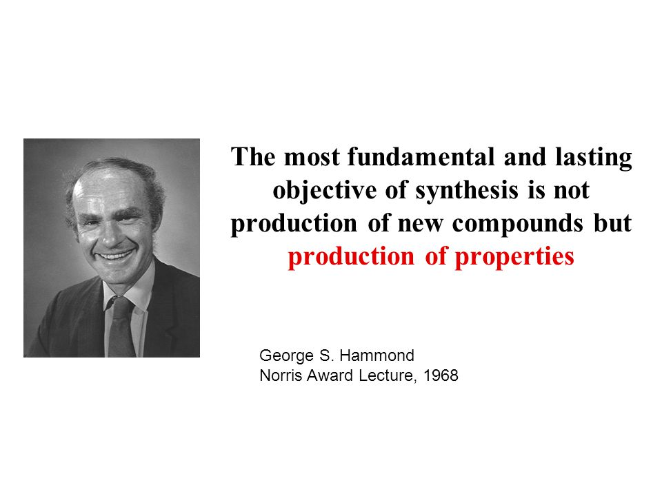 The most fundamental and lasting objective of synthesis is not production of new compounds but production of properties