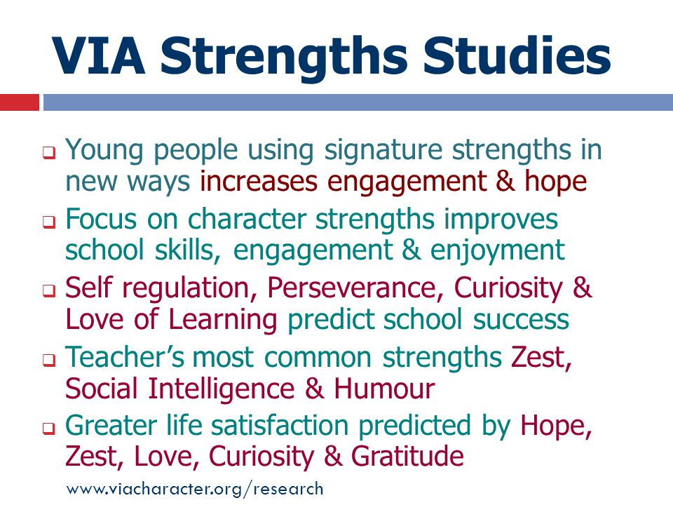 VIA Strengths Studies Young people using signature strengths in new ways increases engagement & hope.