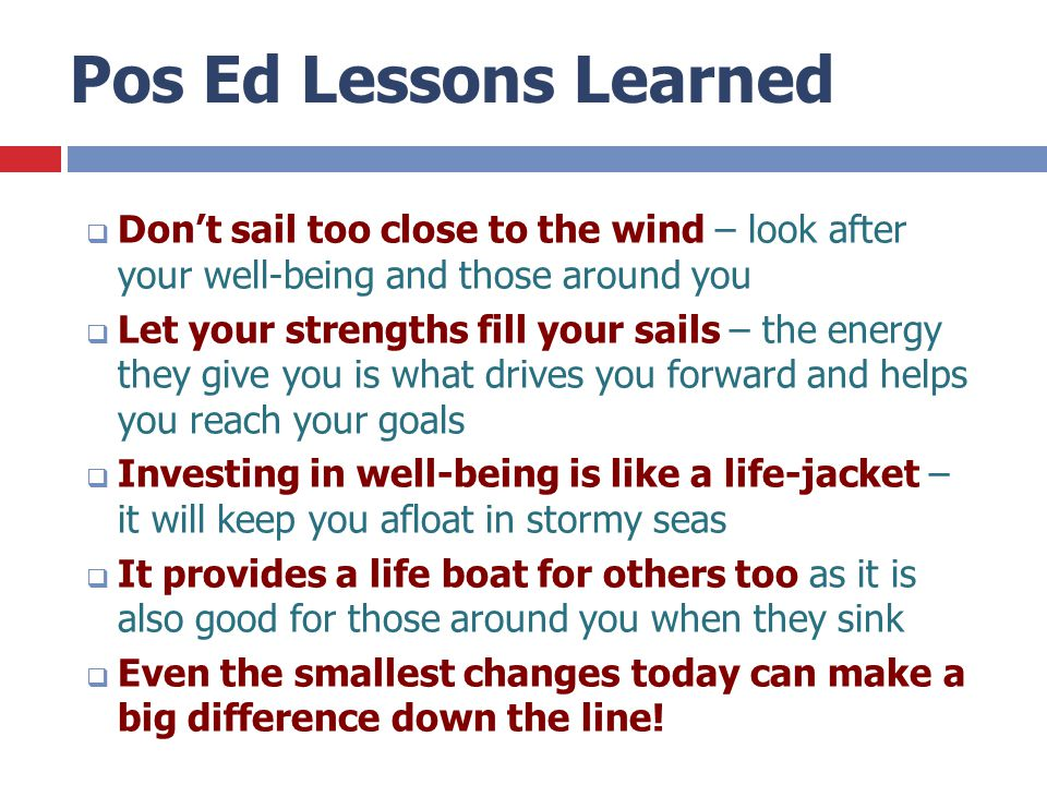 Pos Ed Lessons Learned Don't sail too close to the wind – look after your well-being and those around you.