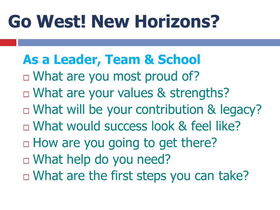 Go West! New Horizons As a Leader, Team & School