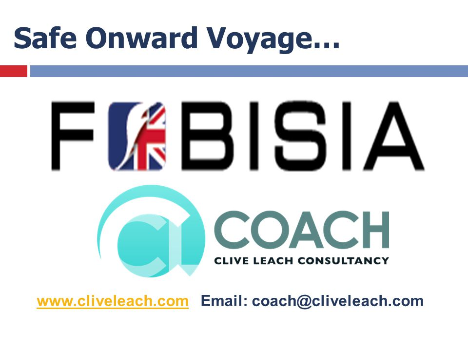 Safe Onward Voyage… www.cliveleach.com Email: coach@cliveleach.com