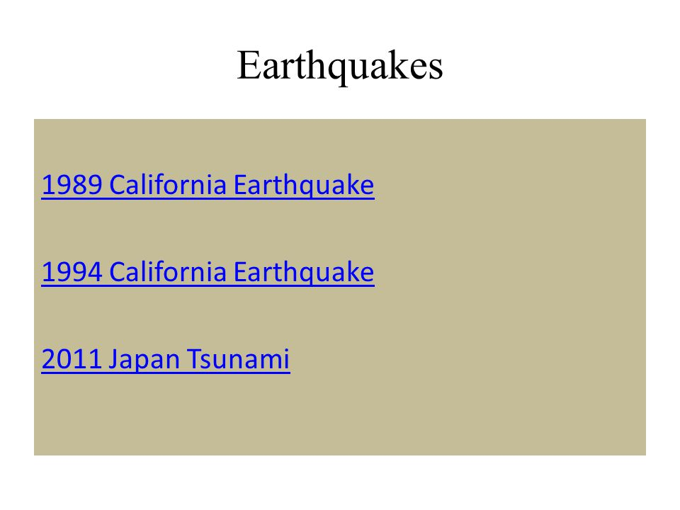 Earthquakes 1989 California Earthquake 1994 California Earthquake 2011 Japan Tsunami