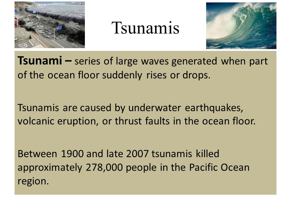 Tsunamis Tsunami – series of large waves generated when part of the ocean floor suddenly rises or drops.