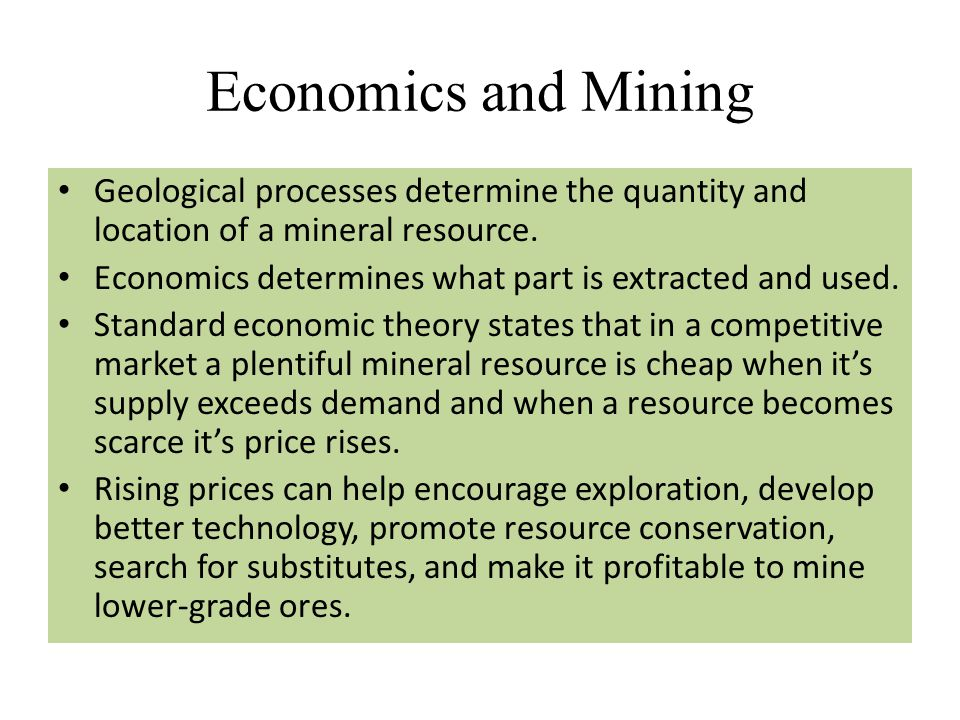 Economics and Mining Geological processes determine the quantity and location of a mineral resource.