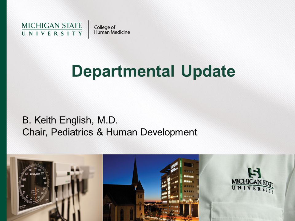 B. Keith English, M.D. Chair, Pediatrics & Human Development