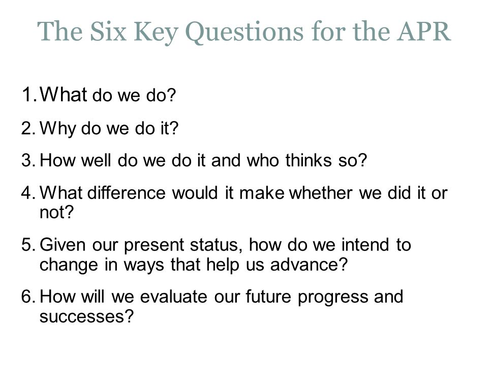The Six Key Questions for the APR