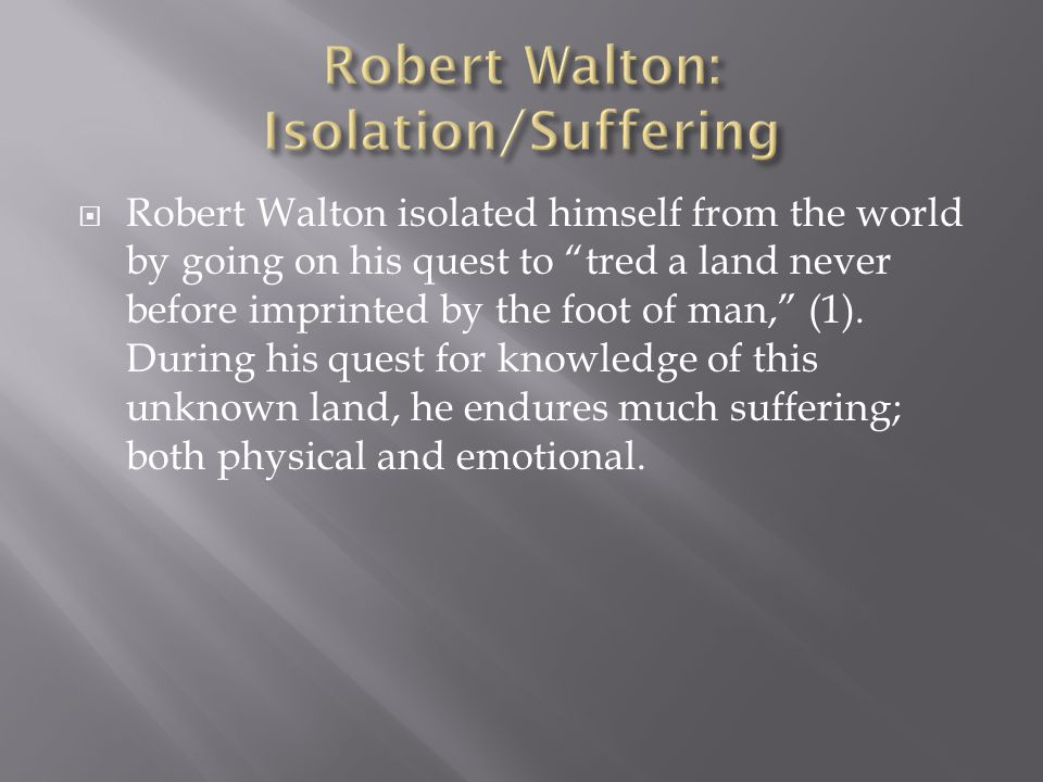 Robert Walton: Isolation/Suffering