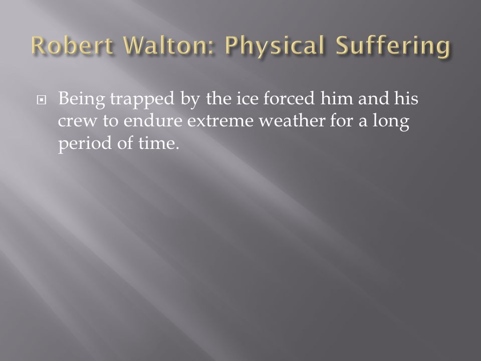 Robert Walton: Physical Suffering