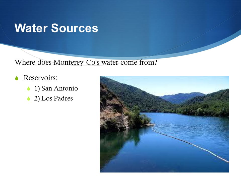 Water Sources Where does Monterey Co s water come from Reservoirs: