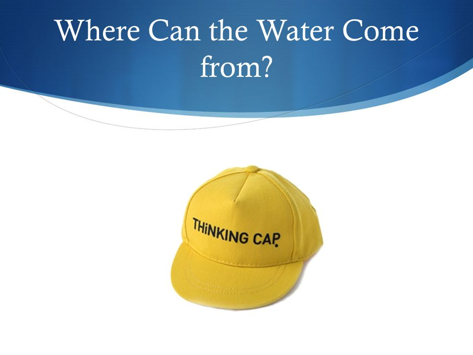 Where Can the Water Come from