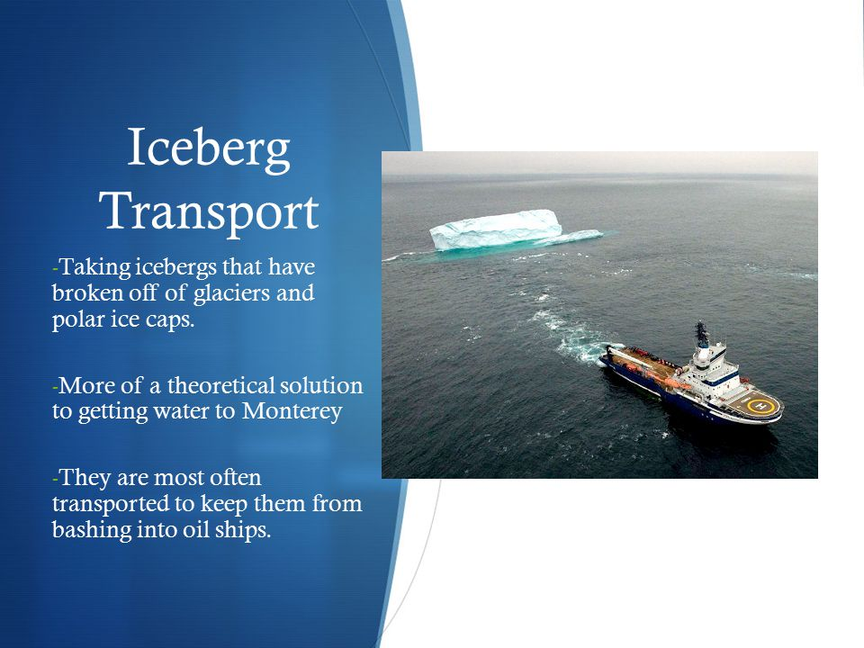 Iceberg Transport Taking icebergs that have broken off of glaciers and polar ice caps.
