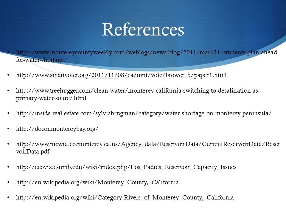 References http://www.montereycountyweekly.com/weblogs/news-blog/2011/mar/31/students-plan-ahead-for-water-shortage/