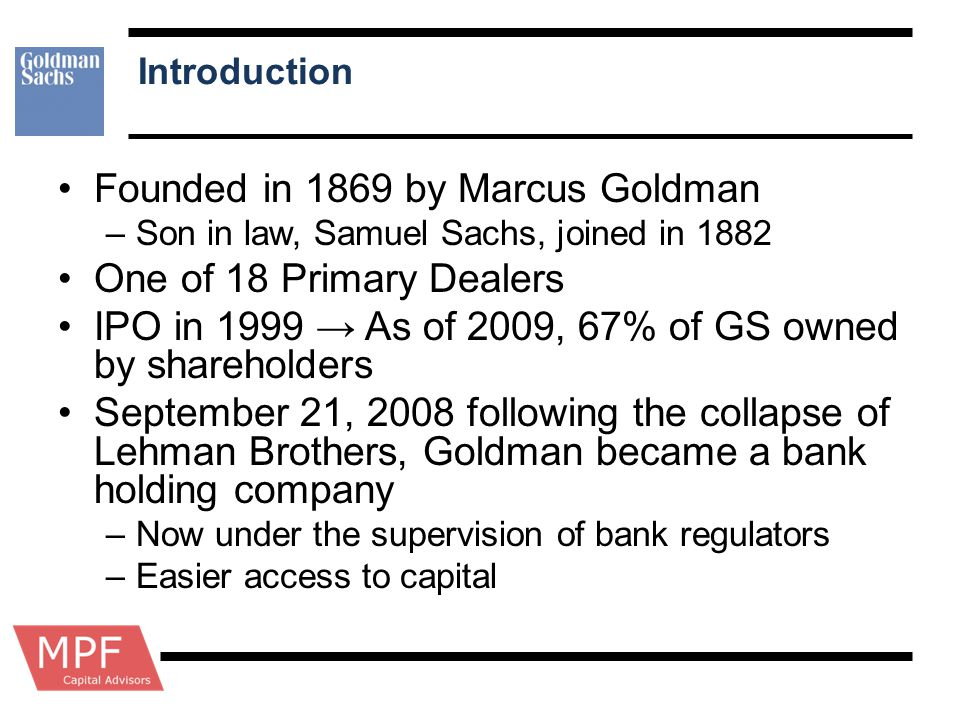 Founded in 1869 by Marcus Goldman One of 18 Primary Dealers
