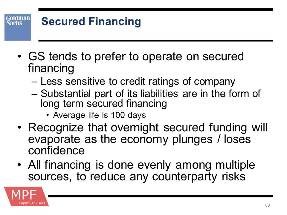 GS tends to prefer to operate on secured financing
