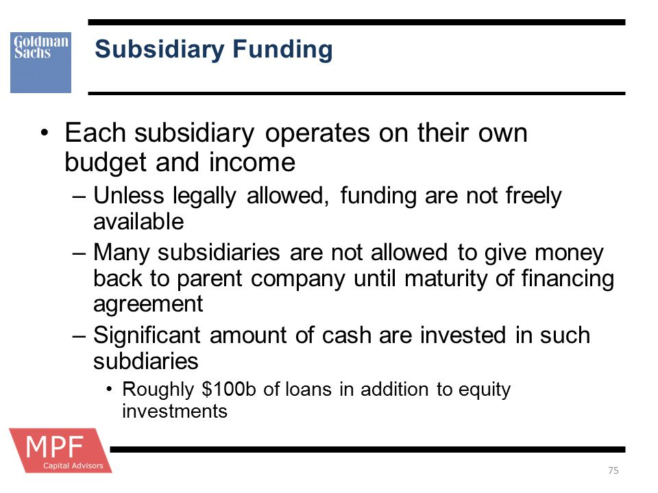 Each subsidiary operates on their own budget and income