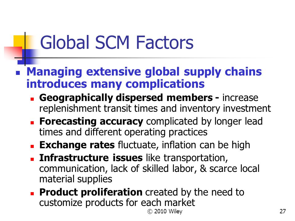 Global SCM Factors Managing extensive global supply chains introduces many complications.