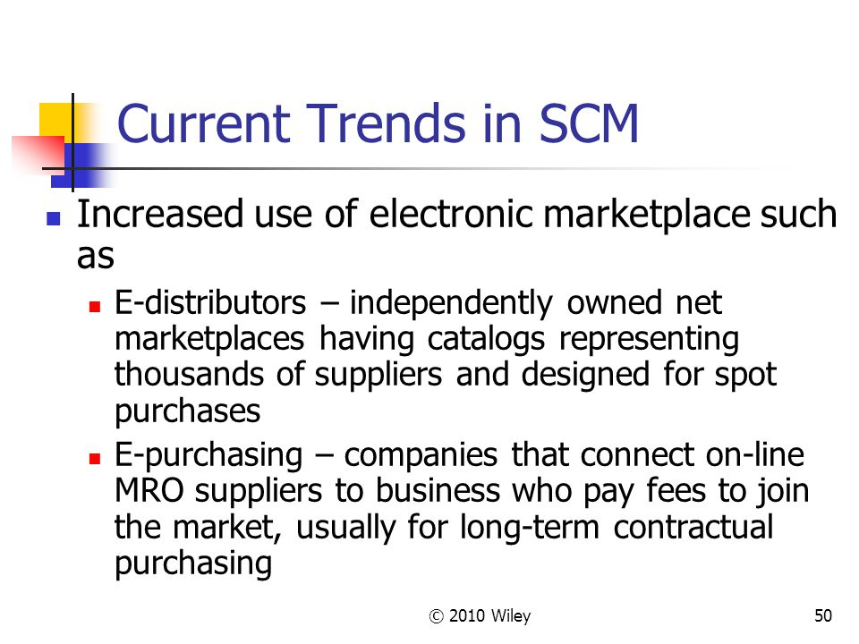 Current Trends in SCM Increased use of electronic marketplace such as