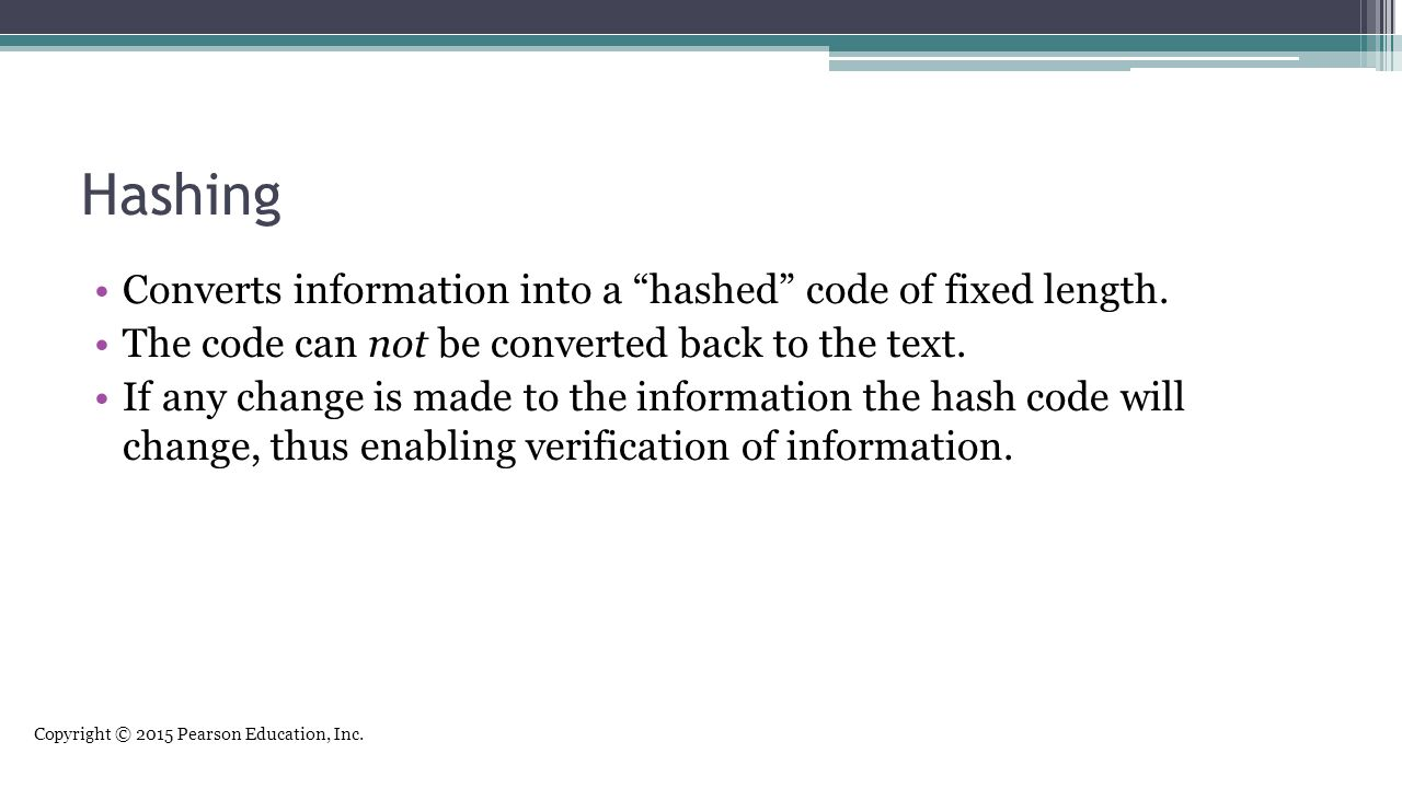 Hashing Converts information into a hashed code of fixed length.
