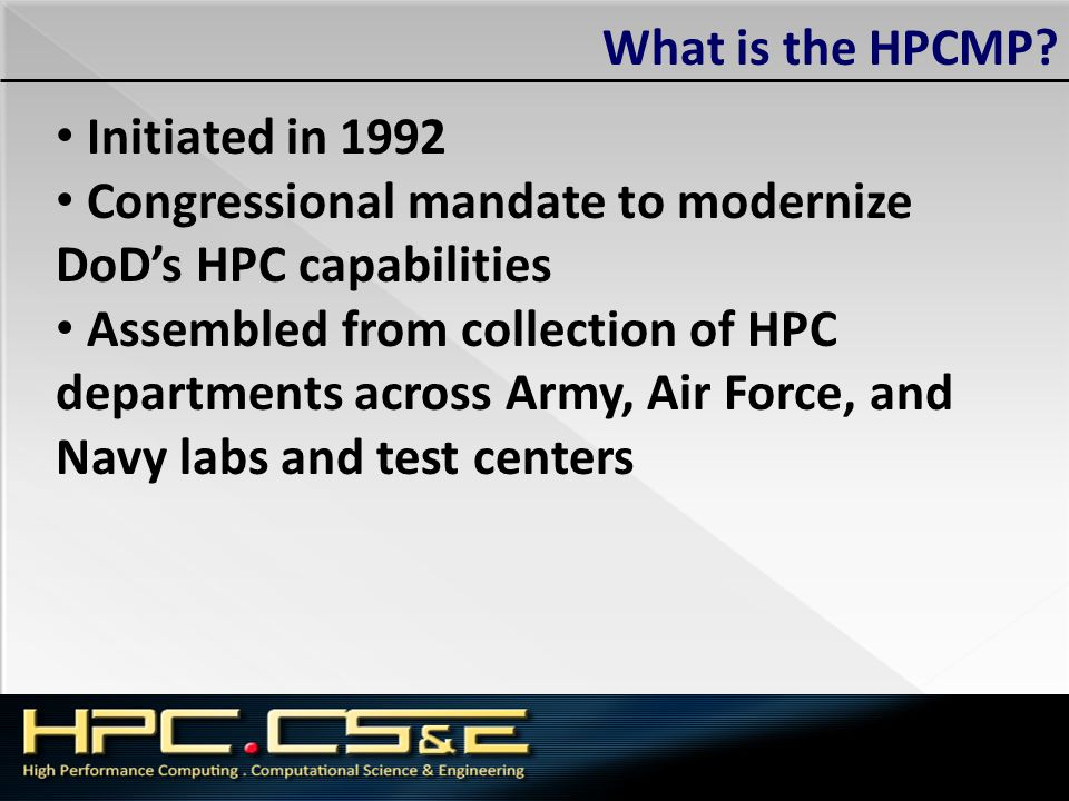 What is the HPCMP Initiated in 1992. Congressional mandate to modernize. DoD's HPC capabilities.