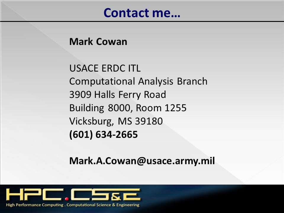 Contact me… Mark Cowan USACE ERDC ITL Computational Analysis Branch