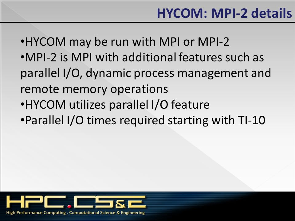 HYCOM: MPI-2 details HYCOM may be run with MPI or MPI-2