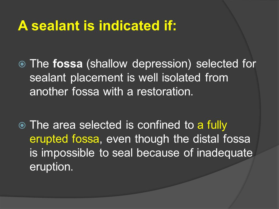 A sealant is indicated if: