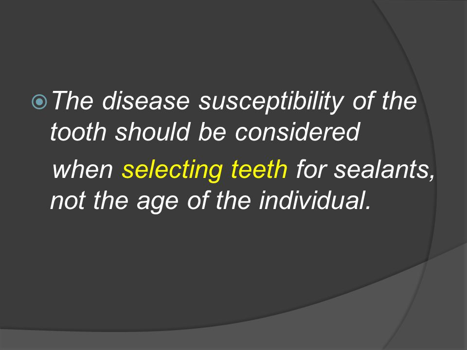 The disease susceptibility of the tooth should be considered