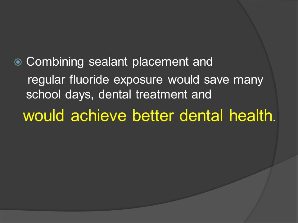 would achieve better dental health.