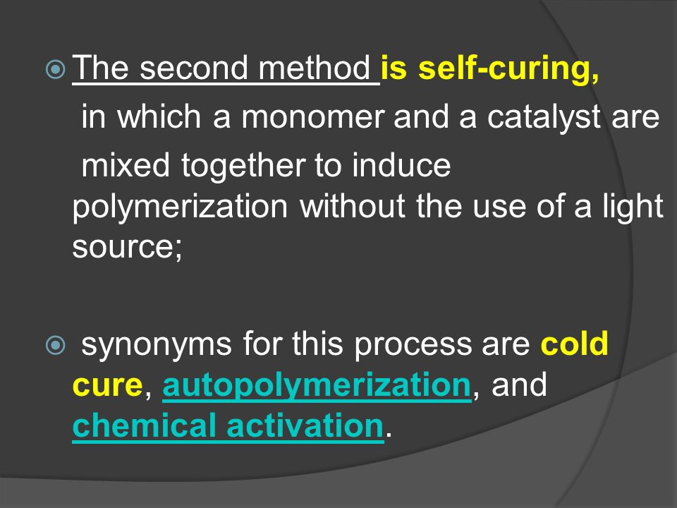 The second method is self-curing,