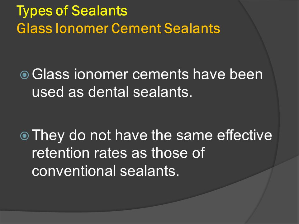 Types of Sealants Glass Ionomer Cement Sealants