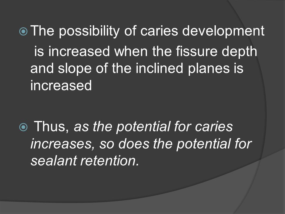 Тhe possibility of caries development