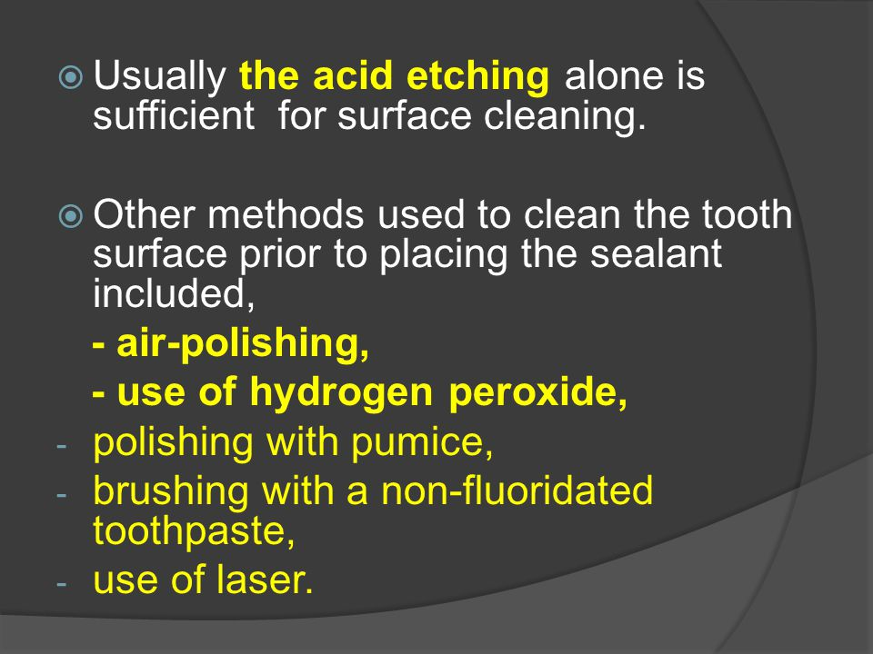 Usually the acid etching alone is sufficient for surface cleaning.