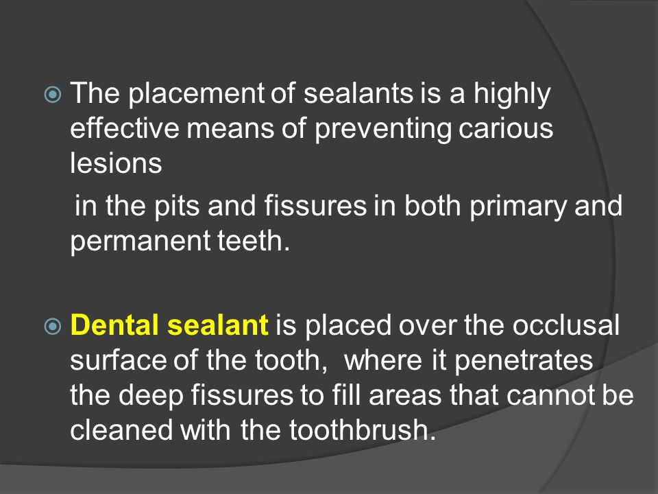 The placement of sealants is a highly effective means of preventing carious lesions