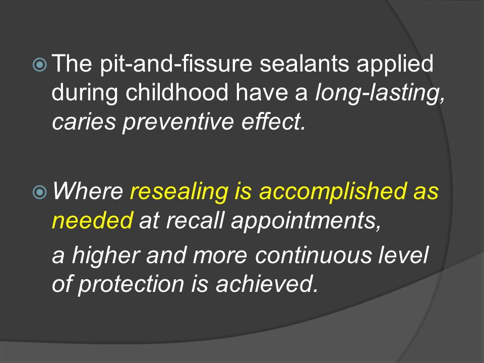Тhe pit-and-fissure sealants applied during childhood have a long-lasting, caries preventive effect.