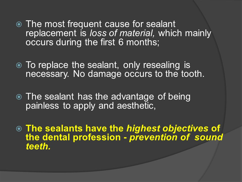 The most frequent cause for sealant replacement is loss of material, which mainly occurs during the first 6 months;