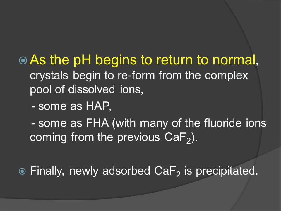 As the pH begins to return to normal, crystals begin to re-form from the complex pool of dissolved ions,