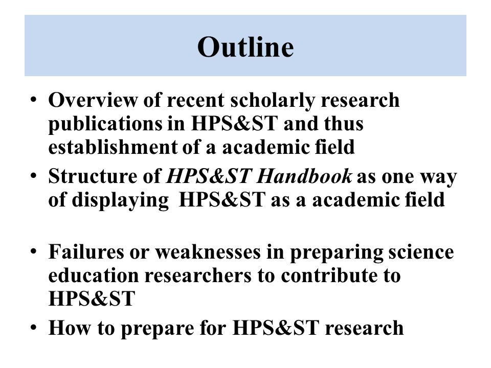 Outline Overview of recent scholarly research publications in HPS&ST and thus establishment of a academic field.