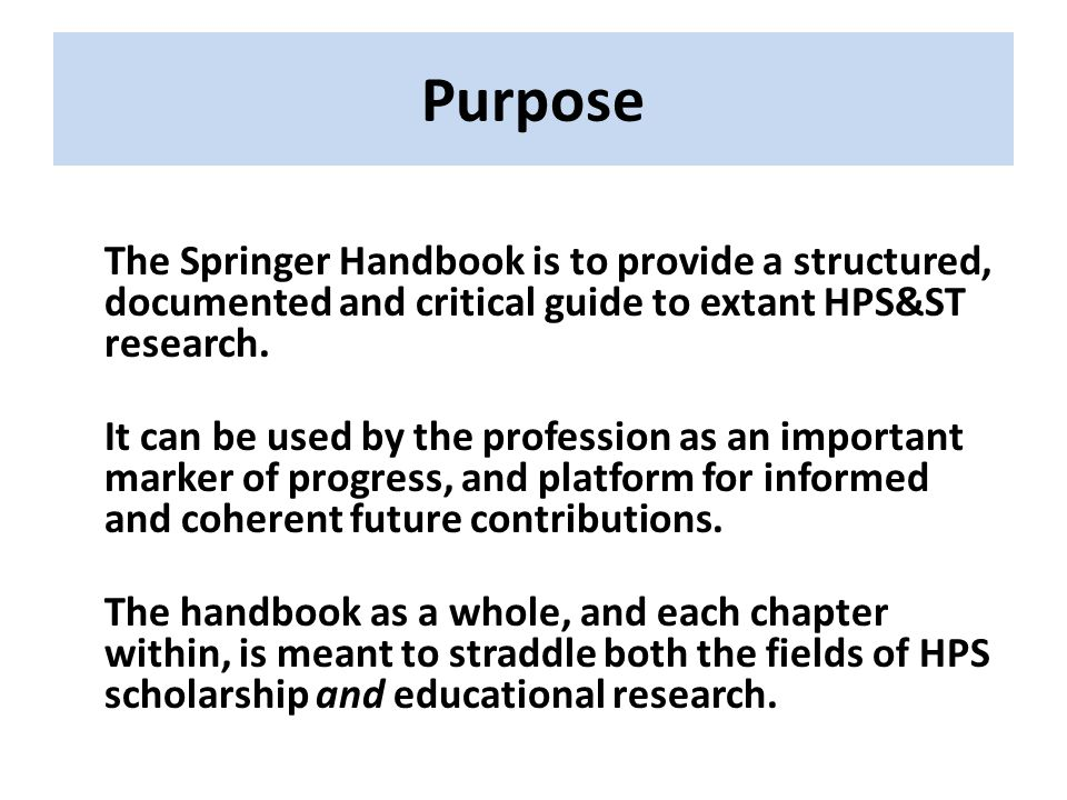 Purpose The Springer Handbook is to provide a structured, documented and critical guide to extant HPS&ST research.