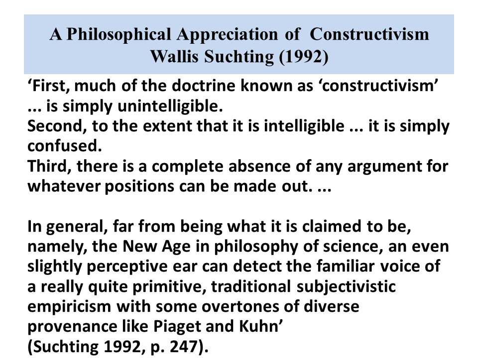 A Philosophical Appreciation of Constructivism Wallis Suchting (1992)