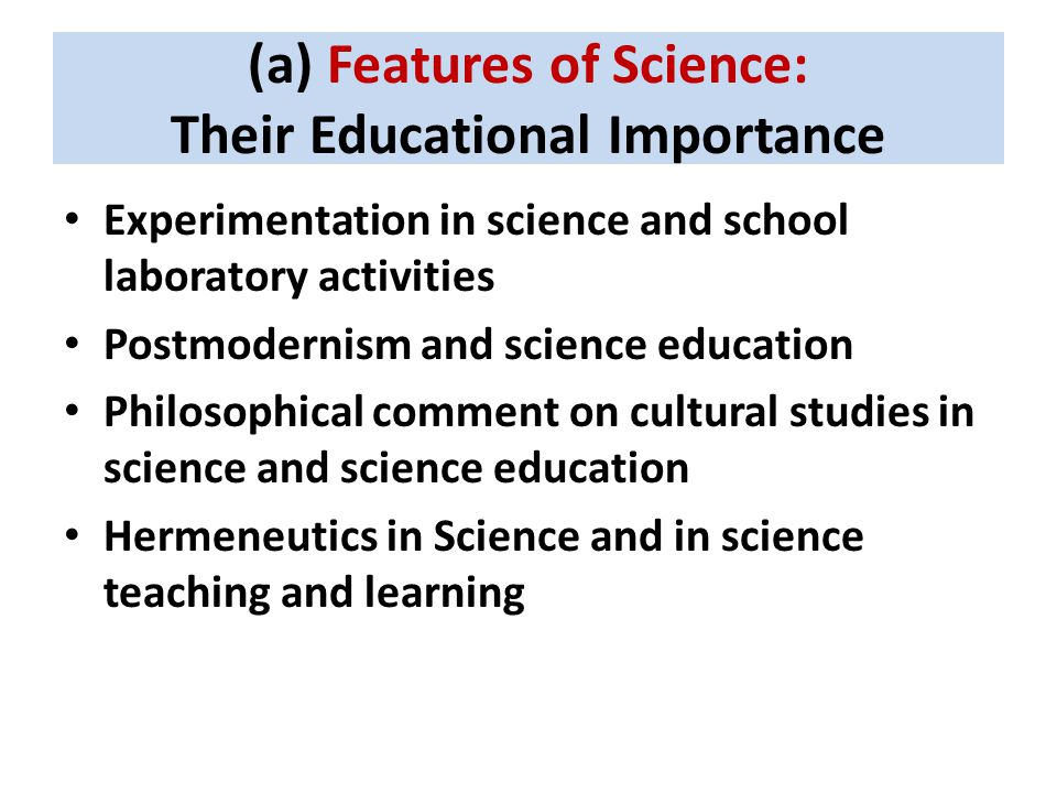(a) Features of Science: Their Educational Importance