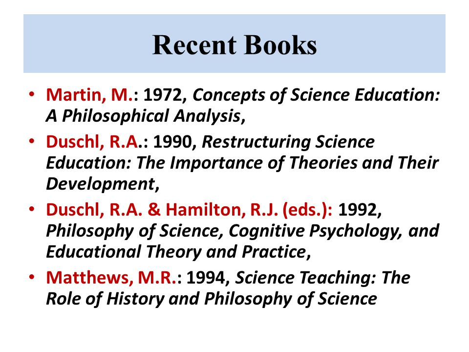 Recent Books Martin, M.: 1972, Concepts of Science Education: A Philosophical Analysis,