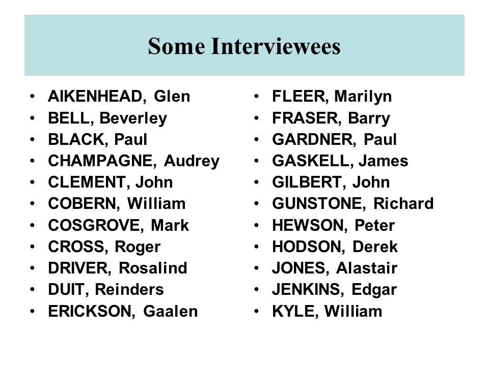 Some Interviewees AIKENHEAD, Glen BELL, Beverley BLACK, Paul