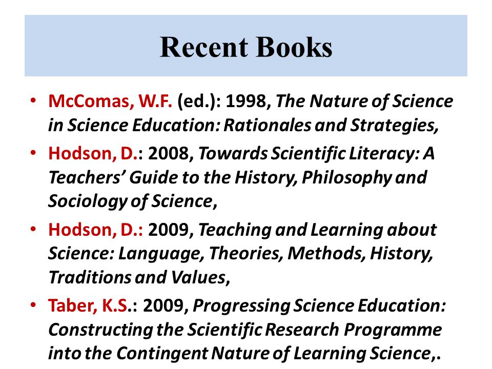 Recent Books McComas, W.F. (ed.): 1998, The Nature of Science in Science Education: Rationales and Strategies,