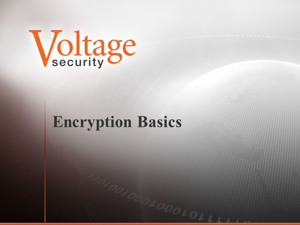 Encryption Basics But before we talk about implementing encryption, we need to understand the landscape.