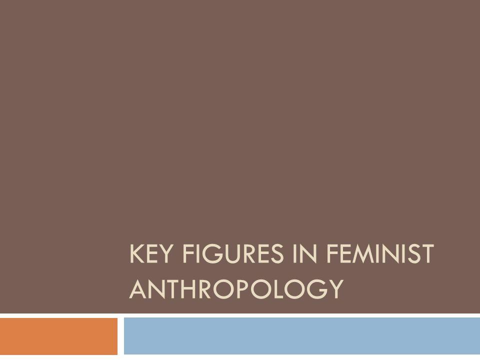 Key Figures in Feminist Anthropology