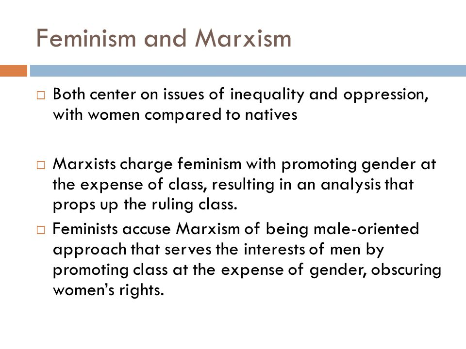 Feminism and Marxism Both center on issues of inequality and oppression, with women compared to natives.