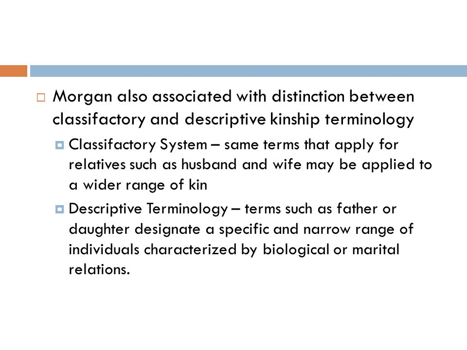 Morgan also associated with distinction between classifactory and descriptive kinship terminology